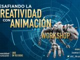 LA LICENCIATURA EN ANIMACIÓN UC TE INVITA AL WORKSHOP