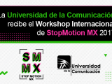 LA UC RECIBE WORKSHOP INTERNACIONAL DE STOP MOTION MX 2017